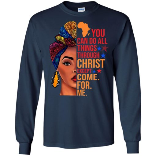 You can do all things through Christ except come for me shirt - image 1001 510x510