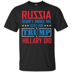 Russia didn't make me vote for Trump Hillary did shirt - image 1021 247x247