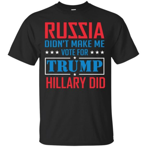 Russia didn't make me vote for Trump Hillary did shirt - image 1021 510x510