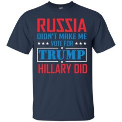 Russia didn't make me vote for Trump Hillary did shirt - image 1022 247x247