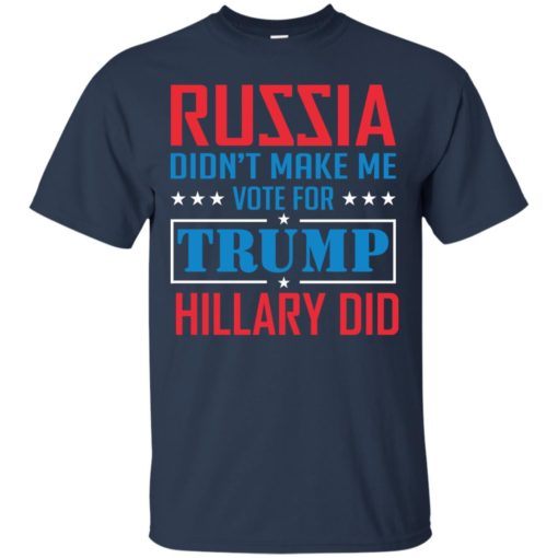 Russia didn't make me vote for Trump Hillary did shirt - image 1022 510x510