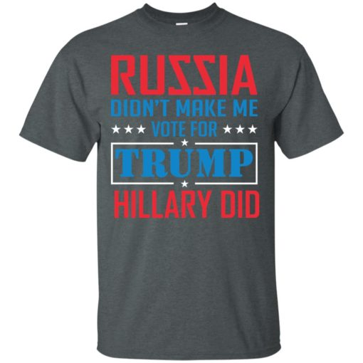 Russia didn't make me vote for Trump Hillary did shirt - image 1023 510x510