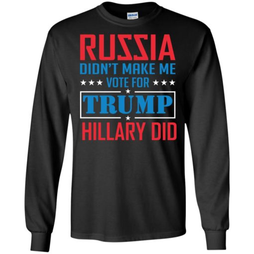 Russia didn't make me vote for Trump Hillary did shirt - image 1024 510x510