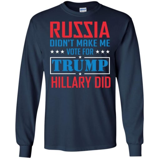 Russia didn't make me vote for Trump Hillary did shirt - image 1025 510x510