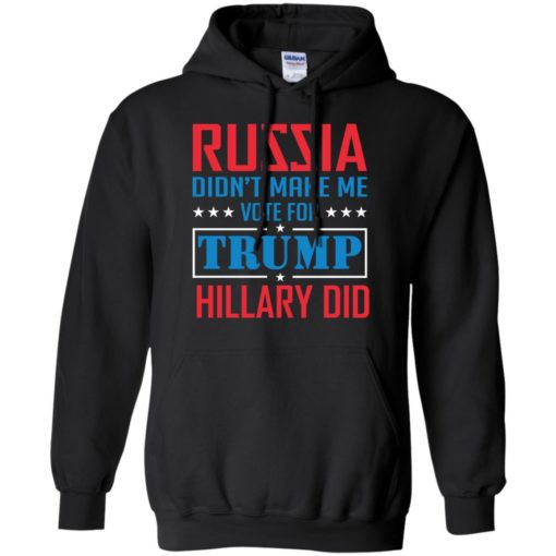 Russia didn't make me vote for Trump Hillary did shirt - image 1026 510x510