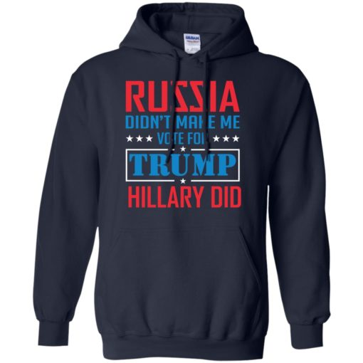 Russia didn't make me vote for Trump Hillary did shirt - image 1027 510x510