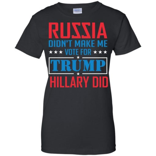 Russia didn't make me vote for Trump Hillary did shirt - image 1030 510x510