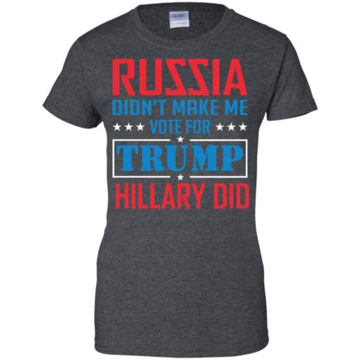Russia didn't make me vote for Trump Hillary did shirt - image 1031 510x510