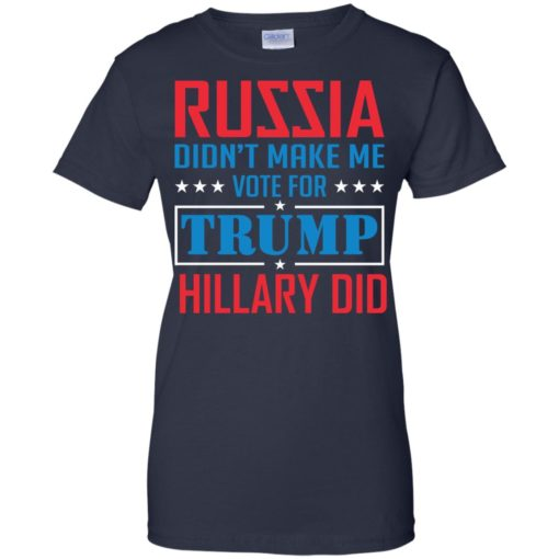 Russia didn't make me vote for Trump Hillary did shirt - image 1032 510x510