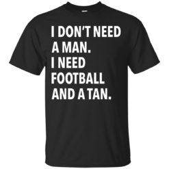 I don't need a man I need football and a tan shirt - image 1093 247x247