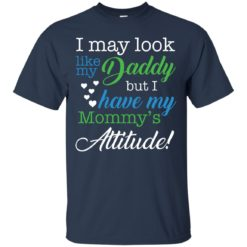 I may look like my Daddy but I have my Mommy's Attitude shirt - image 1190 247x247