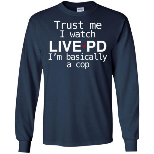 Trust me I watch Live PD I'm basically a cop shirt - image 1841 510x510