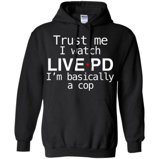 Trust me I watch Live PD I'm basically a cop shirt - image 1842 510x510