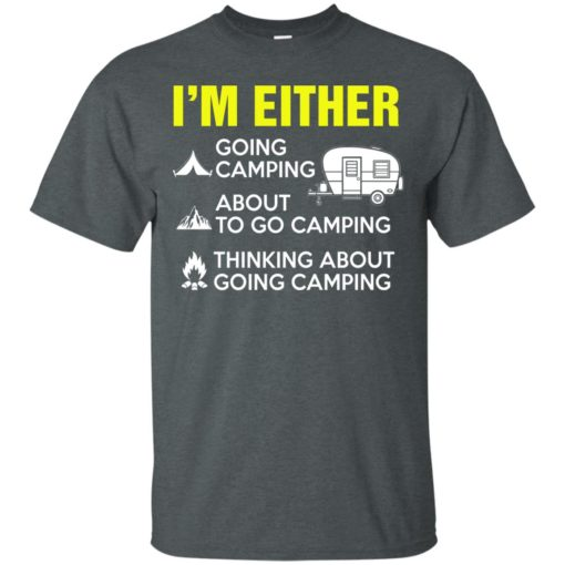 I'm either going camping about to go camping shirt - image 205 510x510