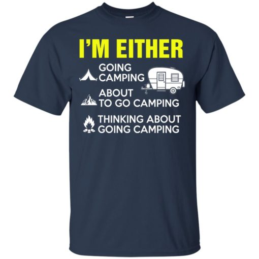 I'm either going camping about to go camping shirt - image 206 510x510