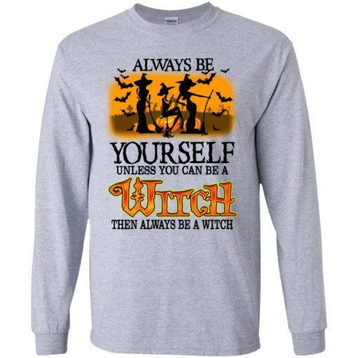 Always be yourself unless you can be witch shirt - image 2068 510x510