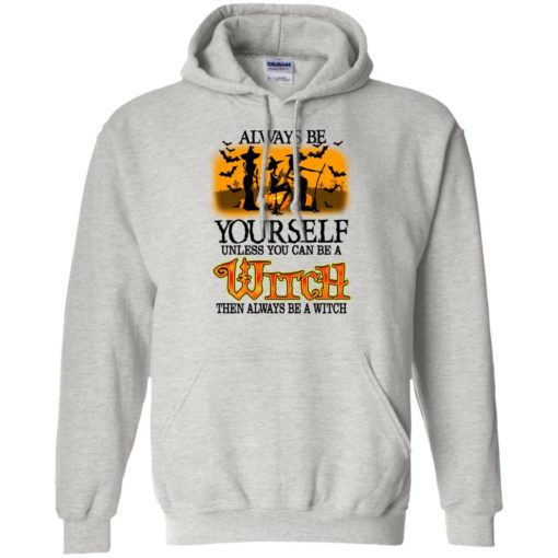 Always be yourself unless you can be witch shirt - image 2070 510x510
