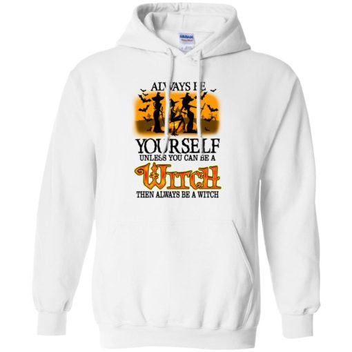 Always be yourself unless you can be witch shirt - image 2071 510x510