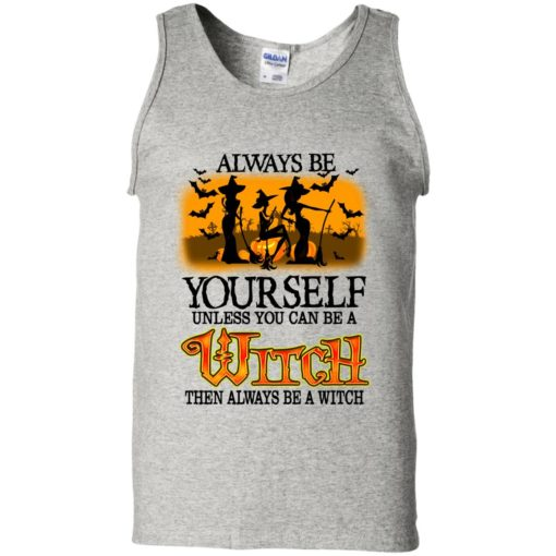 Always be yourself unless you can be witch shirt - image 2072 510x510