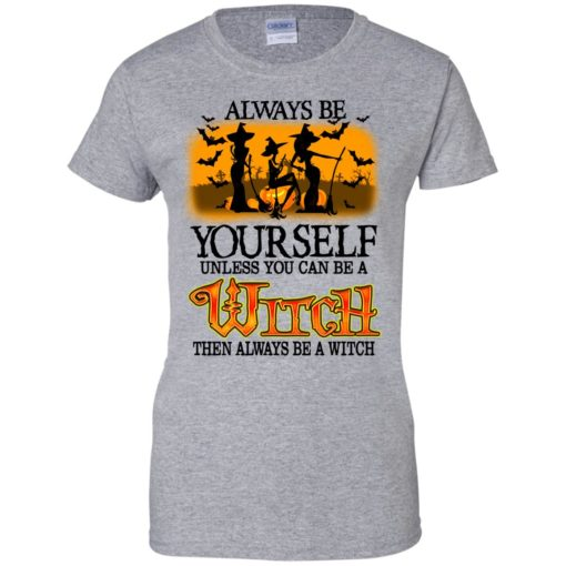 Always be yourself unless you can be witch shirt - image 2075 510x510