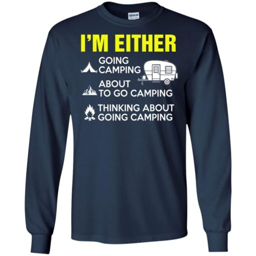 I'm either going camping about to go camping shirt - image 208 510x510