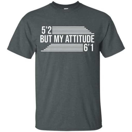 5'2 but my attitude 6'1 shirt - image 2246 510x510