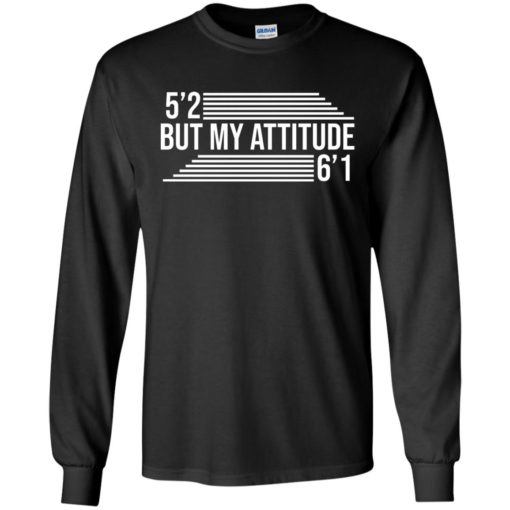 5'2 but my attitude 6'1 shirt - image 2248 510x510