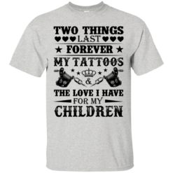 Two things last forever my tattoos shirt - image 2258 247x247