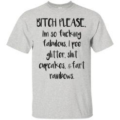 Bitch please I'm so fucking fabulous I pee glitter shirt - image 2294 247x247