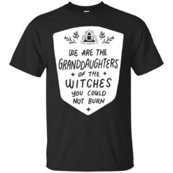 We are the granddaughters of the witches you couldn't burn shirt - image 2305 247x247