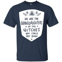 We are the granddaughters of the witches you couldn't burn shirt - image 2306 247x247