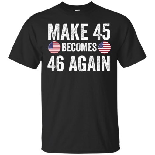 Make 45 becomes 46 again shirt - image 2329 510x510