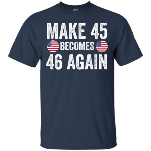 Make 45 becomes 46 again shirt - image 2330 510x510