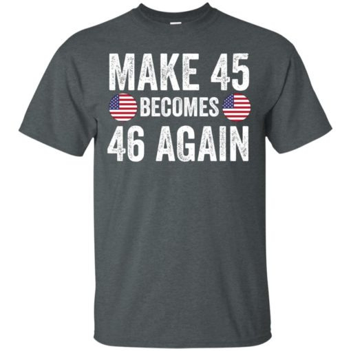 Make 45 becomes 46 again shirt - image 2331 510x510