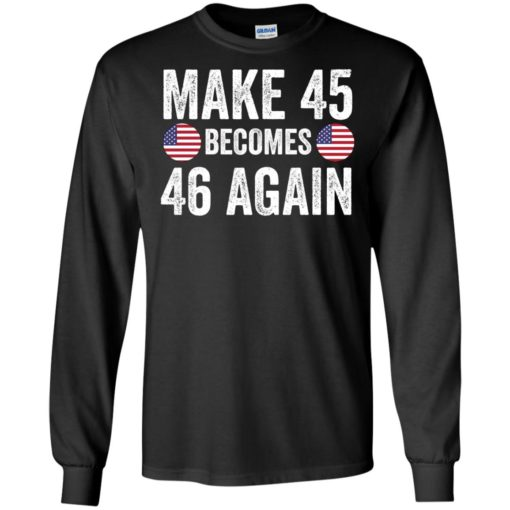 Make 45 becomes 46 again shirt - image 2332 510x510