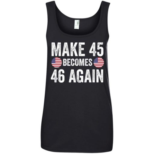 Make 45 becomes 46 again shirt - image 2337 510x510