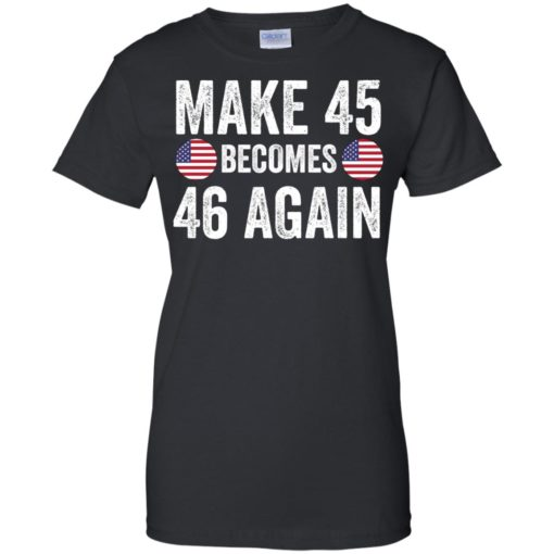 Make 45 becomes 46 again shirt - image 2339 510x510