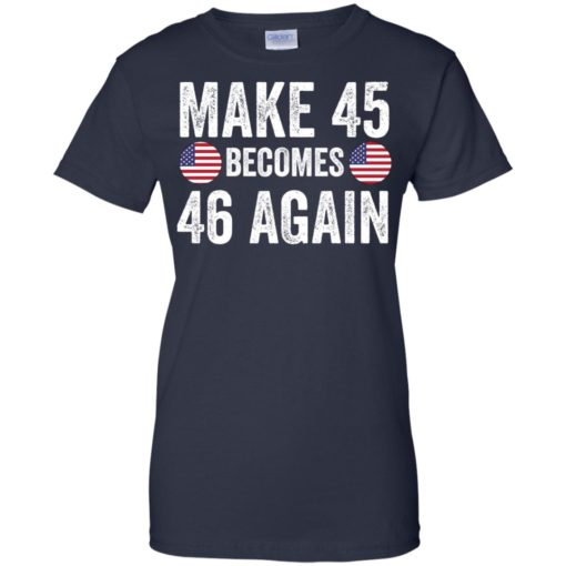 Make 45 becomes 46 again shirt - image 2340 510x510