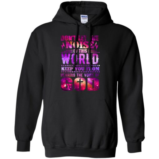 Don't let the noise of the world keep you from hearing shirt - image 2347 510x510