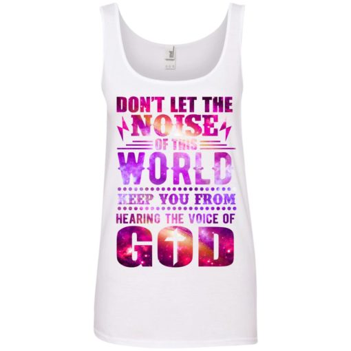 Don't let the noise of the world keep you from hearing shirt - image 2349 510x510
