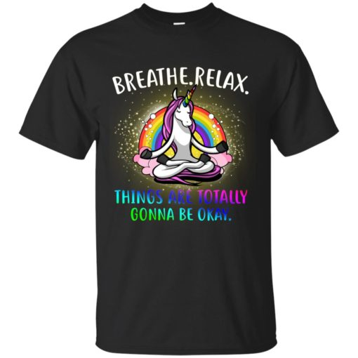 Unicorn Breathe relax things are Totally Gonna be okay shirt - image 2353 510x510