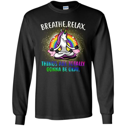 Unicorn Breathe relax things are Totally Gonna be okay shirt - image 2356 510x510