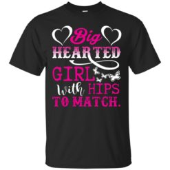 Big Hearted Girl with Hips to Match shirt - image 2377 247x247