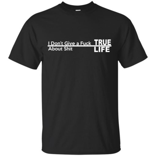I don't give a Fuck About shit True life shirt - image 252 510x510