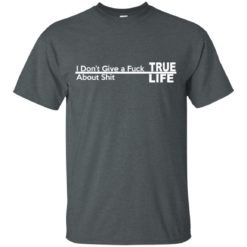 I don't give a Fuck About shit True life shirt - image 253 247x247