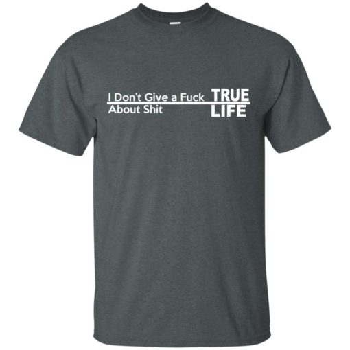 I don't give a Fuck About shit True life shirt - image 253 510x510
