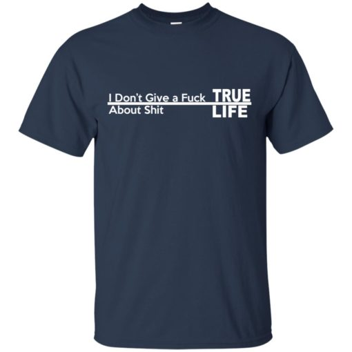 I don't give a Fuck About shit True life shirt - image 254 510x510