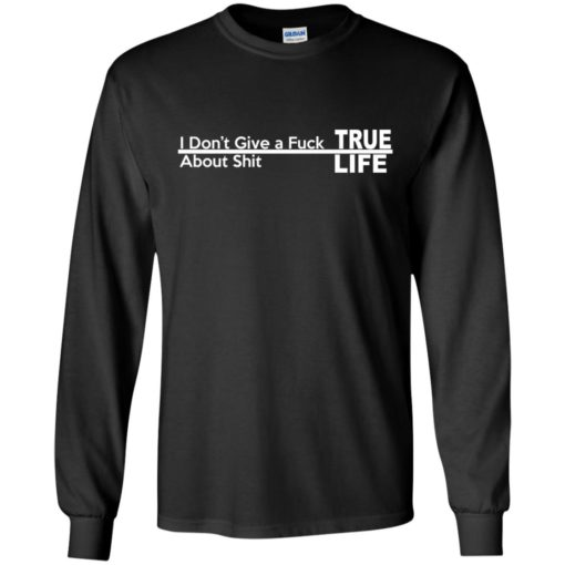 I don't give a Fuck About shit True life shirt - image 255 510x510
