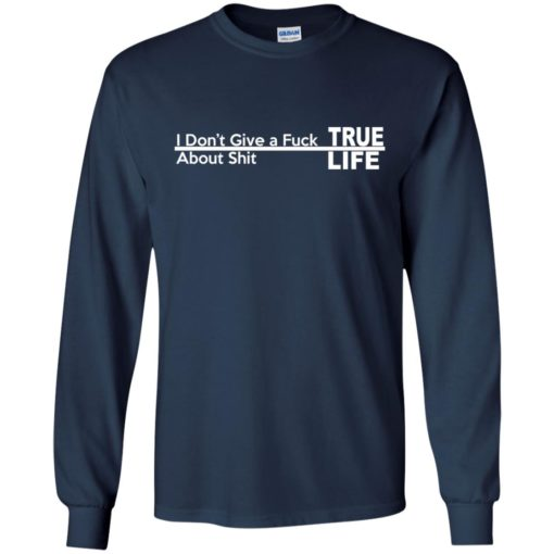 I don't give a Fuck About shit True life shirt - image 256 510x510