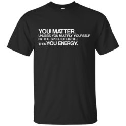 You Matter Unless you Multiply shirt - image 2601 247x247
